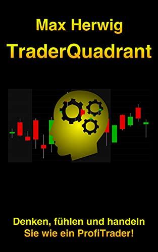 TraderQuadrant: Denken, fühlen und handeln Sie wie ein ProfiTrader!