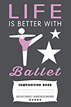Life is Better With Ballet: Composite Notebook Journal For Ballet Dancing Girls and Girl Ballet Dancers at School, Journaling, or Personal Writing