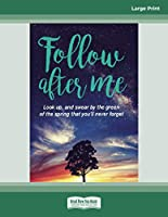 Follow after me: Look up and swear by the green of the spring you'll never forget