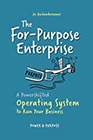 The For-Purpose Enterprise: A Powershifted Operating System to Run Your Business