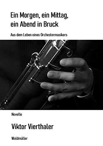 Ein Morgen, ein Mittag, ein Abend in Bruck: Aus dem Leben eines Orchestermusikers