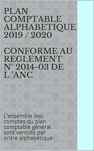 PLAN COMPTABLE ALPHABETIQUE 2019 / 2020 CONFORME AU REGLEMENT N° 2014-03 DE L 'ANC: L'ensemble des comptes du plan comptable général sont ventilés par ordre alphabétique