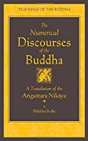 The Numerical Discourses of the Buddha (The Teachings of the Buddha)