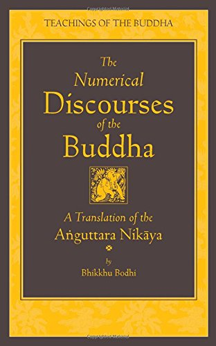 The Numerical Discourses of the Buddha: A Complete Translation of the Anguttara Nikaya (The Teachings of the Buddha)