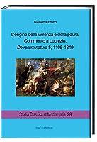 L'origine della violenza e della paura.: Commento a Lucrezio, De rerum natura 5, 1105-1349