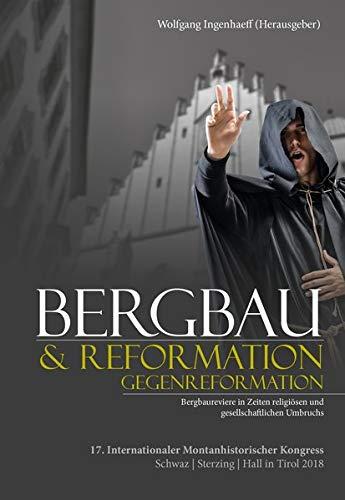 Bergbau & Reformation/Gegenreformation: Bergbaureviere in Zeiten religiösen und gesellschaftlichen Umbruchs