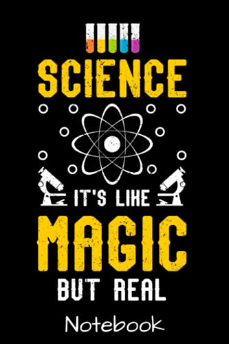 Science It's Like Magic But Real Notebook: Funny Science Lovers Novelty Journal For Men Women & Kids - Keepsake Memory Book - Gag Humor Gift Diary - ... - Cute Birthday Card Alternative Appreciation