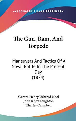The Gun, Ram, And Torpedo: Maneuvers And Tactics Of A Naval Battle In The Present Day (1874)