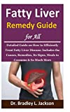 Fatty Liver Remedy Guide for All: Detailed Guide on How to Efficiently Treat Fatty Liver Disease; Includes the Causes, Remedies, Its Signs, Meals to Consume & So Much More
