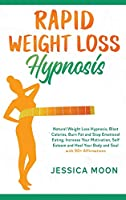 Rapid Weight Loss Hypnosis: Natural Weight Loss Hypnosis, Blast Calories, Burn Fat and Stop Emotional Eating. Increase Your Motivation, Self Esteem and Heal Your Body and Soul with 90+ Affirmations