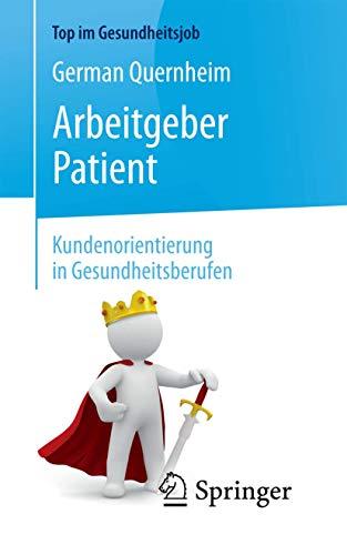 Arbeitgeber Patient - Kundenorientierung in Gesundheitsberufen (Top im Gesundheitsjob)