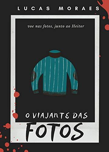 O Viajante das Fotos (Portuguese Edition)