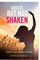 Abused But not Shaken: There is Hope for the Hurting