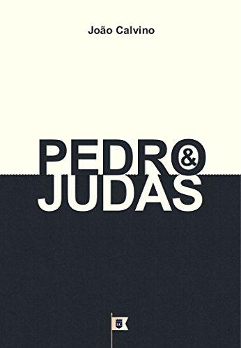 Pedro e Judas, por João Calvino: O Quarto de uma Série de 8 Sermões sobre a Paixão de Cristo