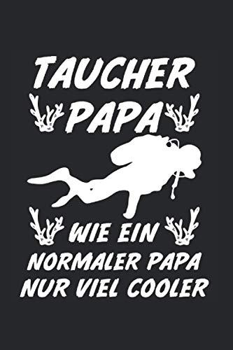 Taucher Papa wie ein normaler Papa nur viel cooler: Taucher Squba Notizbuch Tagebuch Liniert A5 6x9 Zoll Logbuch Planer Geschenk