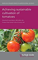 Achieving sustainable cultivation of tomatoes (Burleigh Dodds Series in Agricultural Science)