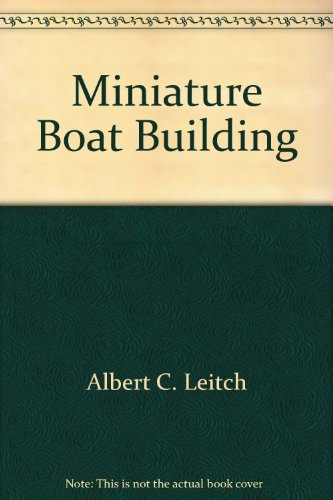 MINIATURE BOAT BUILDING : The Construction of Working Models of Racing, Sail and Power Boats.