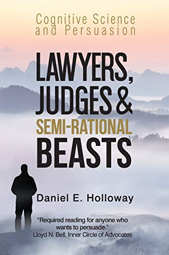 Compare Textbook Prices for Lawyers, Judges & Semi-Rational Beasts: Cognitive Science and Persuasion  ISBN 9798602054187 by Holloway, Daniel E.