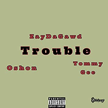 Trouble (feat. Oshon & Tommy Gee)