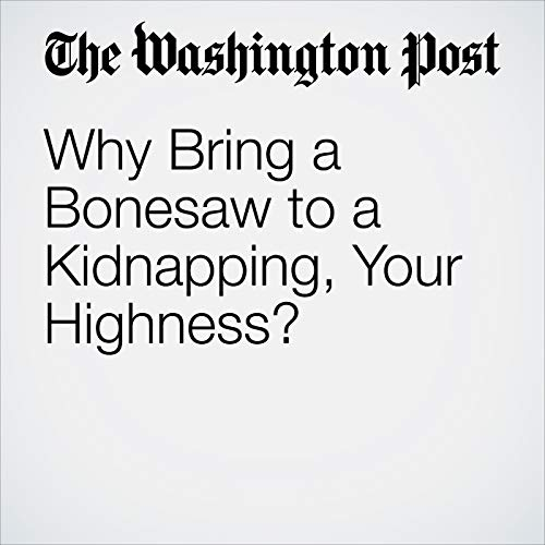 Why Bring a Bonesaw to a Kidnapping, Your Highness? audiobook cover art