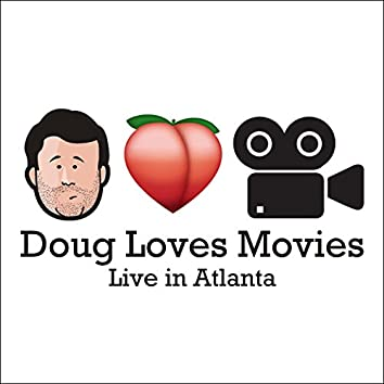 Doug Loves Movies: Live in Atlanta