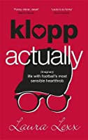 Klopp Actually: (Imaginary) Life with Football's Most Sensible Heartthrob