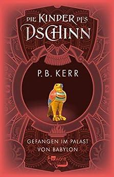 Die Kinder des Dschinn: Gefangen im Palast von Babylon (German Edition) by [P. B. Kerr, Ulli Günther, Herbert Günther]