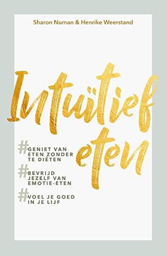 Intuïtief eten: Geniet van eten zonder te diëten, bevrijd jezelf van emotie-eten en voel je goed in je lijf (Dutch Edition)
