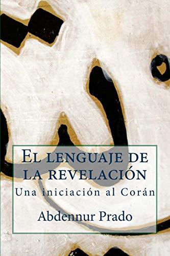 El lenguaje de la revelación: Una iniciación al Corán
