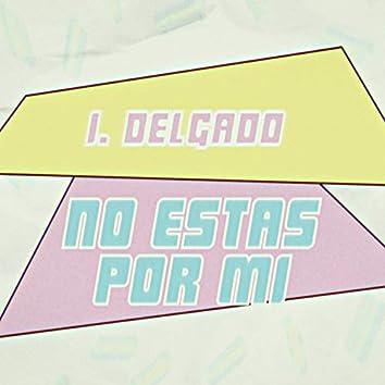 No Estás Por Mi :(