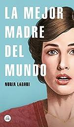 La mejor madre del mundo / The Best Mother in the World de Nuria Labari