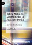 Young Men and Masculinities in Japanese Media: (Un-) Conscious Hegemony - Ronald Saladin