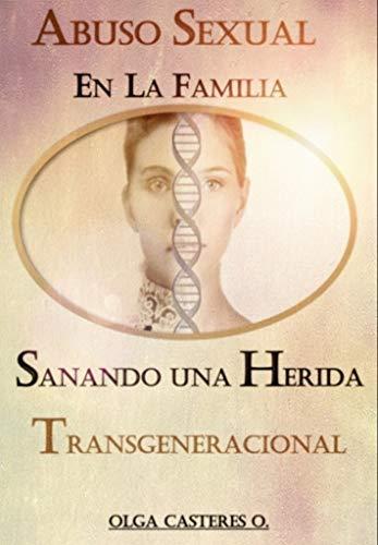 Abuso sexual en la familia: sanando una herida transgeneracional