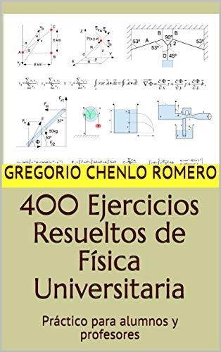 400 Ejercicios Resueltos de Física Universitaria: Práctico para alumnos y profesores