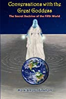 Conversations with the Great Goddess: The Secret Doctrine of the Fifth World