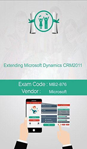Microsoft MB2-876 Exam: Extending Microsoft Dynamics CRM 2011 (English Edition)