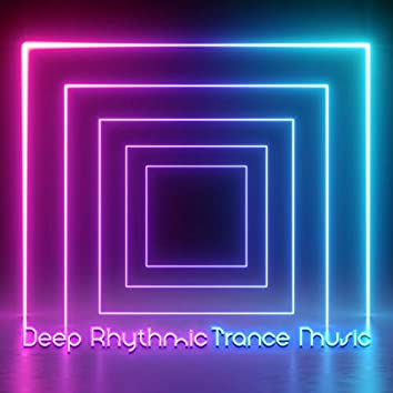 Deep Rhythmic Trance Music - Great Club Chillout Songs Created for Dancing, Places and Faces, Oxygen Bar, Deep Vibes, Strobe Lights, After Dark, Dance Floor