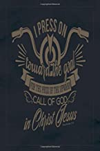 I Press On Toward The Goal For The Prize Of The Upward Call Of God In Christ Jesus Philippians 3.14: A Guide for Scripture, Devotional Prayer ... Prayer, Praise and Thanks, Devotional Prayer