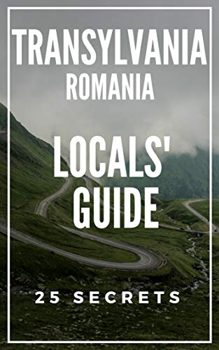 Transylvania 25 Secrets 2020- The Locals Travel Guide  For Your Trip to Transylvania  ( Romania ) (English Edition)
