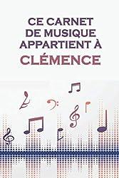 Ce carnet de musique appartient à Clémence: Cahier de partitions: Papier manuscrit / 12 portées par page / idée cadeau (French Edition)