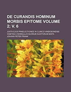 de Curandis Hominum Morbis Epitome Volume 2; V. 6; Juxta Ejus Praelectiones in Clinico Vindobonensi Habitas a Nonnullis Su...