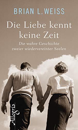 Die Liebe kennt keine Zeit: Die wahre Geschichte zweier wiedervereinter Seelen