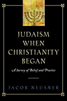 Judaism When Christianity Began: A Survey of Belief and Practice