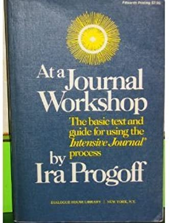 At a Journal Workshop: The Basic Text & Guide for Using the