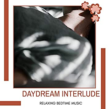 Daydream Interlude - Relaxing Bedtime Music