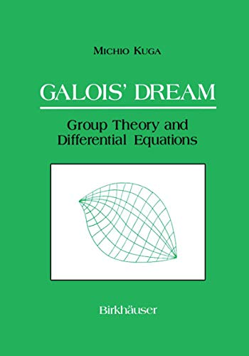Compare Textbook Prices for Galois' Dream: Group Theory and Differential Equations: Group Theory and Differential Equations Softcover reprint of the original 1st ed. 1993 Edition ISBN 9781461267102 by Kuga, Michio,Addington, Susan,Mulase, Motohico