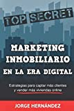 Marketing Inmobiliario en la Era Digital: Los secretos del marketing digital aplicados al negocio inmobiliario