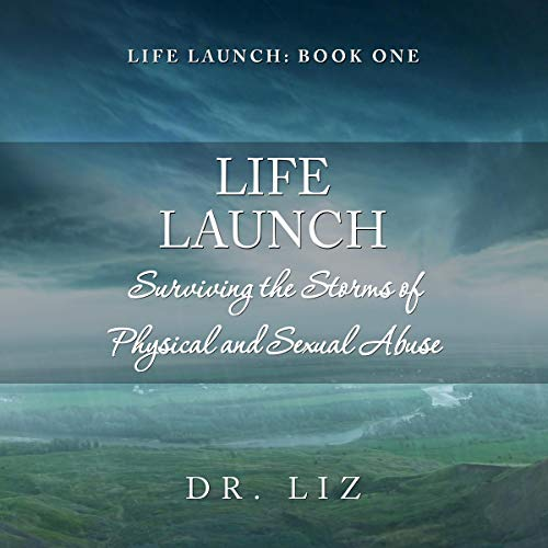 Life Launch: Surviving the Storms of Physical and Sexual Abuse audiobook cover art