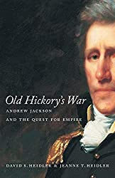 Old Hickory's War: Andrew Jackson and the Quest for Empire : David Stephen Heidler, Jeanne T. Heidler