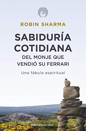 Sabiduría cotidiana del monje que vendió su Ferrari: Una fábula espiritual (Clave)